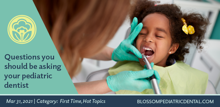 Questions you should be asking your pediatric dentist